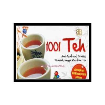 1001 Teh - Dari Asal Usul, Tradisi, Khasiat Hingga Racikan Teh