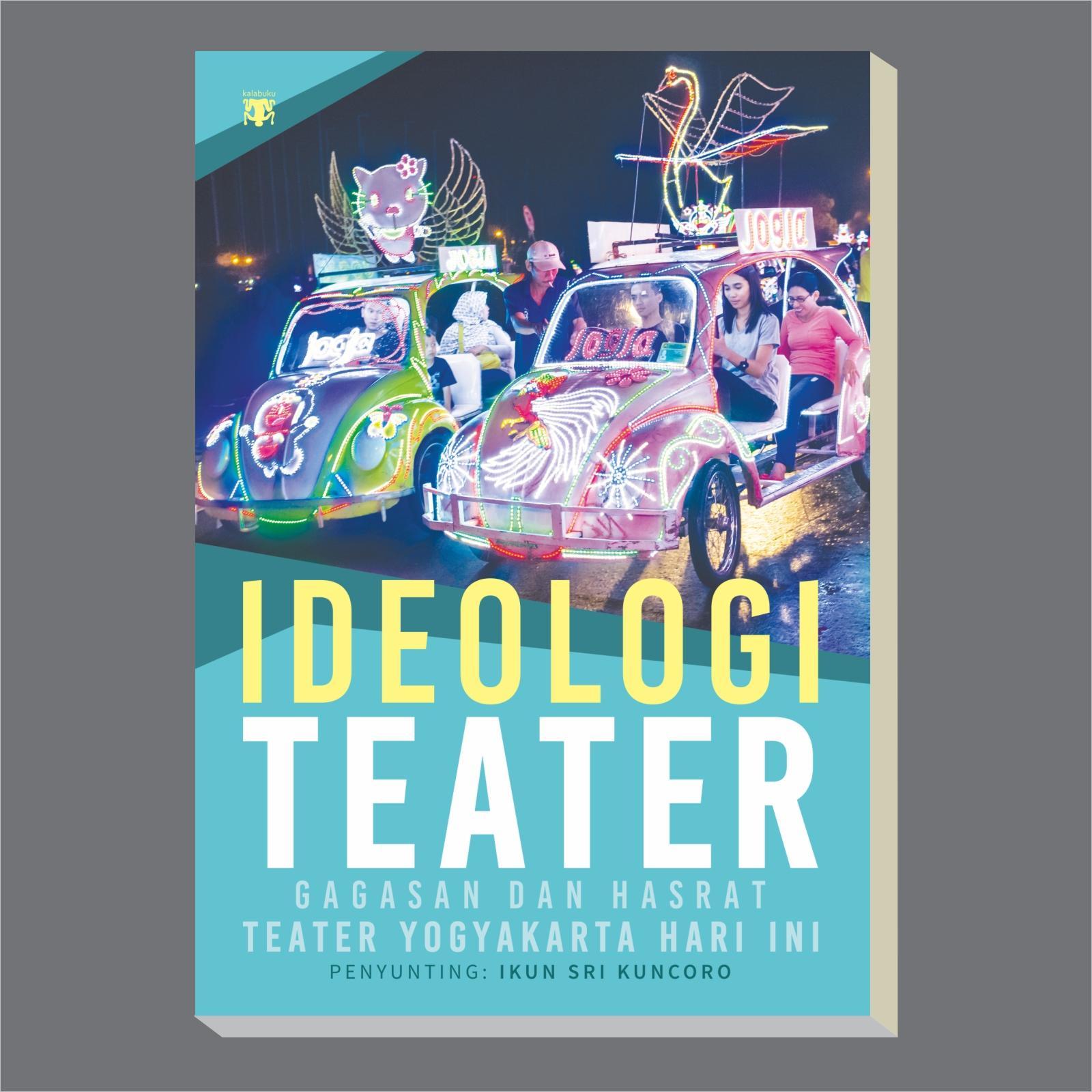 Ideologi Teater : Gagasan dan Hasrat Teater Yogyakarta Hari Ini
