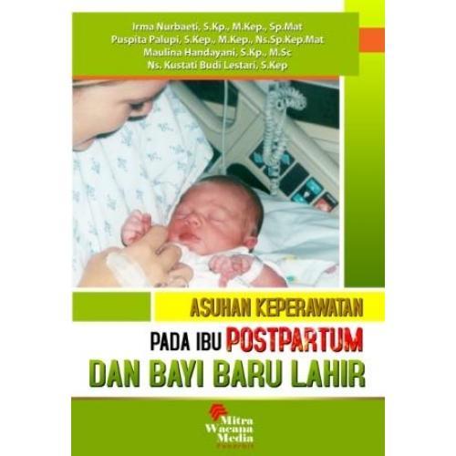Buku Asuhan Keperawatan Pada Ibu Postpartum dan Bayi Baru lahir - Irma Nurbaeti - Mitra Wacana Media