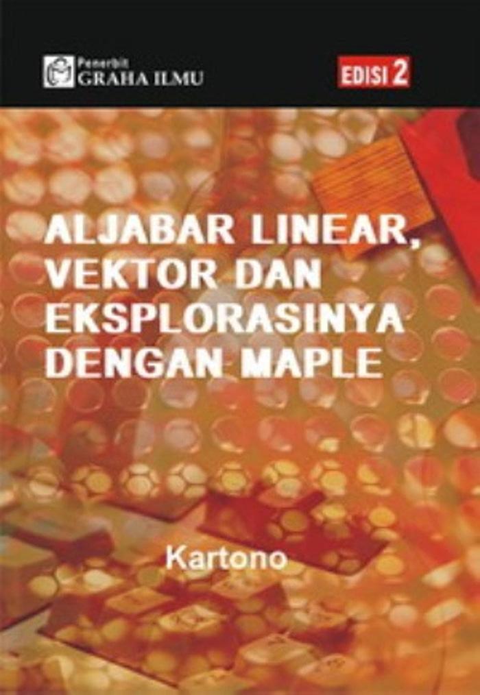 Aljabar Linear- Vektor Dan Eksplorasinya Dengan Maple Edisi 2    (