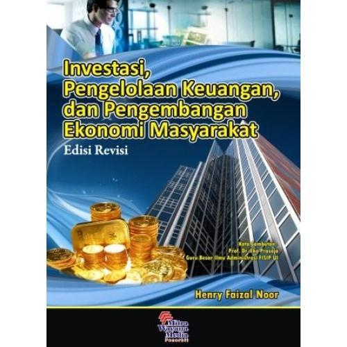 Buku Investasi Pengelolaan Keuangan dan Pengembangan Ekonomi Masyarakat Edisi revisi - Henry Faizal Noor - Mitra Wacana Media