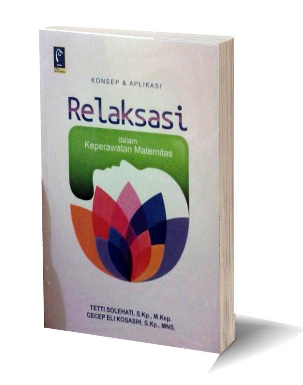 Buku Konsep & Aplikasi Relaksasi dalam Keperawatan Maternitas - Tetti Solehati, Cecep Eli Kosasih