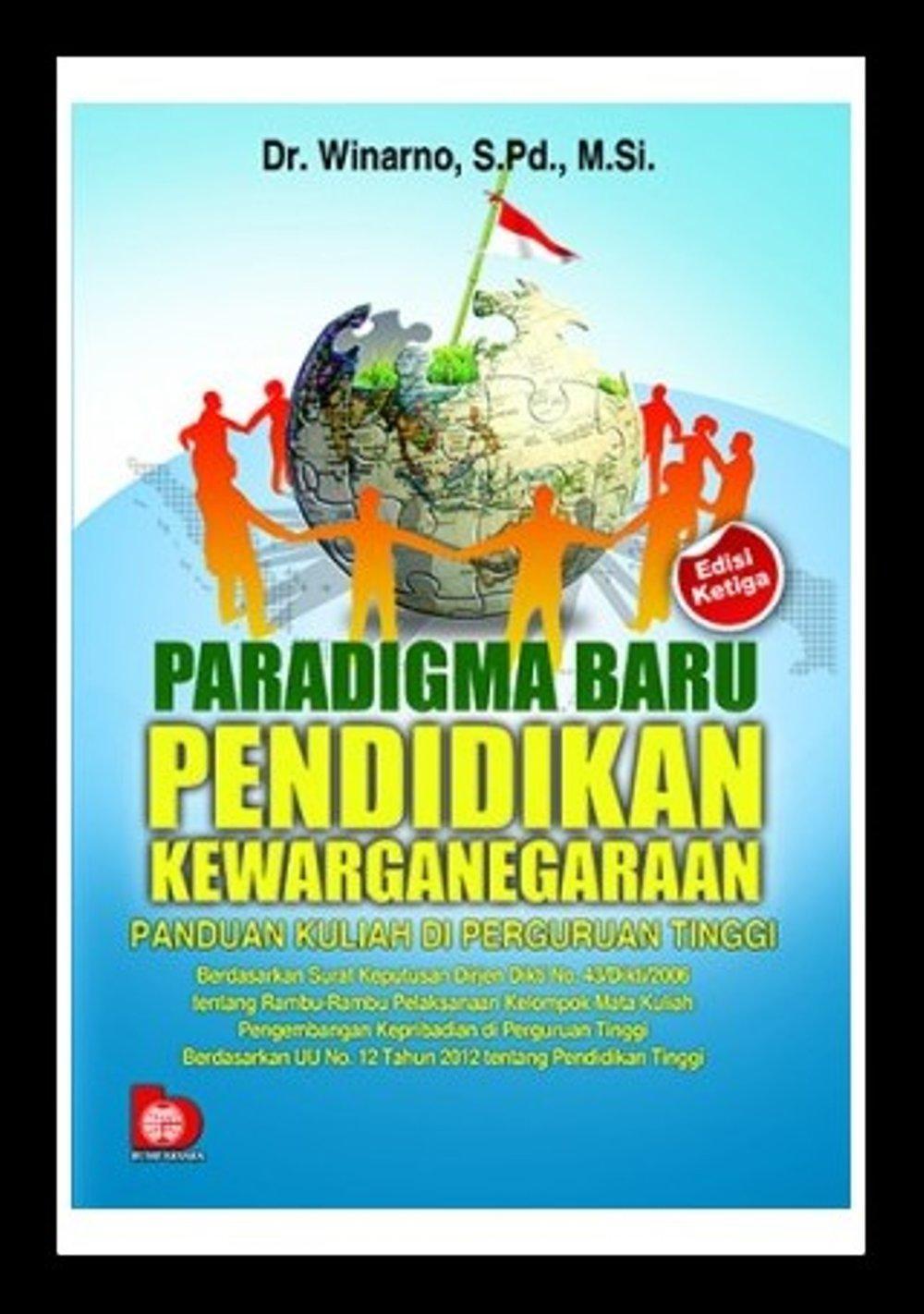 Buku Paradigma Baru Pendidikan Kewarganegaraan: Panduan Kuliah Di Perguruan Tinggi (Edisi Ketiga) -  Dr. Winarno, Surabaya. Pd., M. Si.