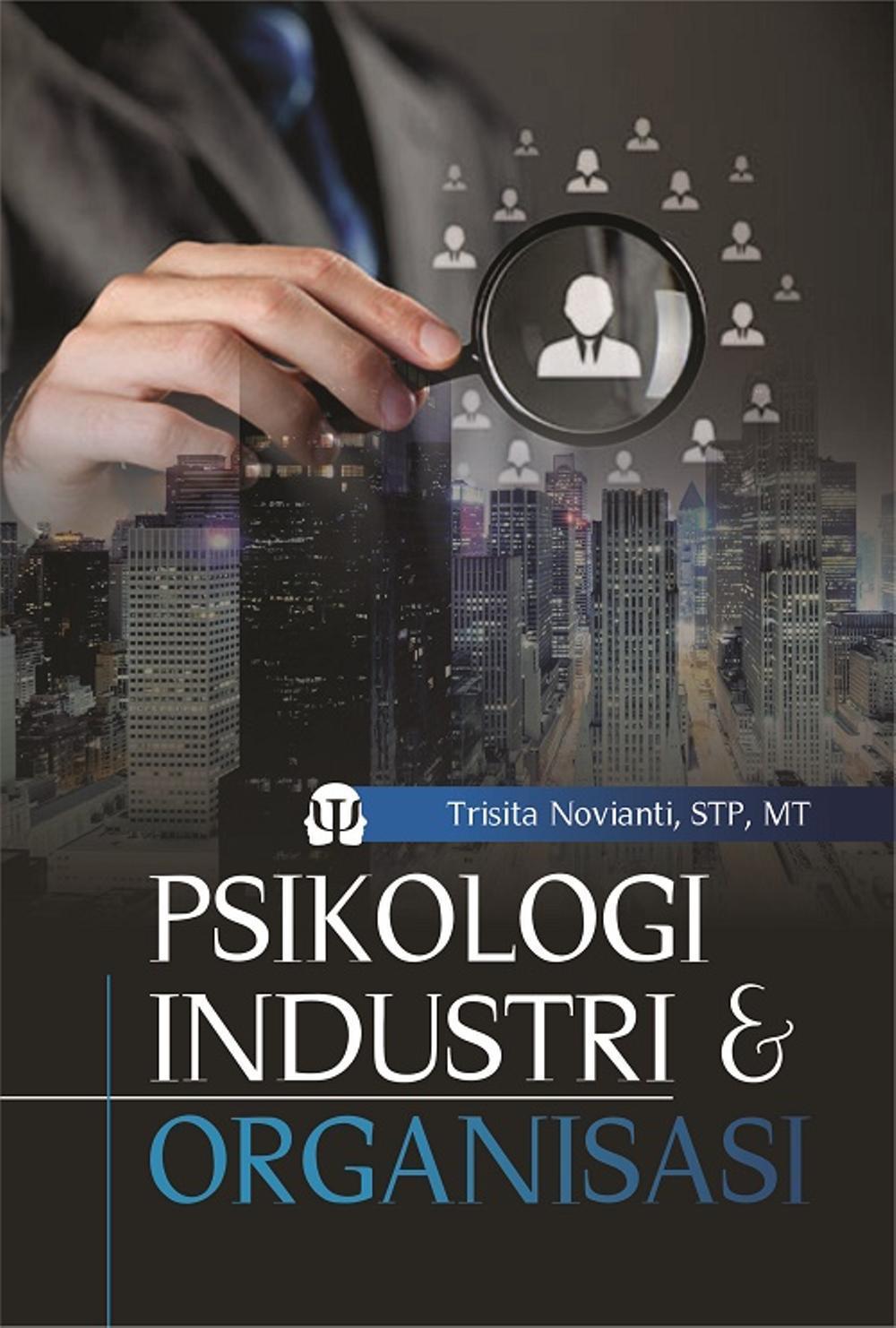 Buku Psikologi Industri Dan Organisasi - Trisita Novianti- STP.- MT. - Penerbit