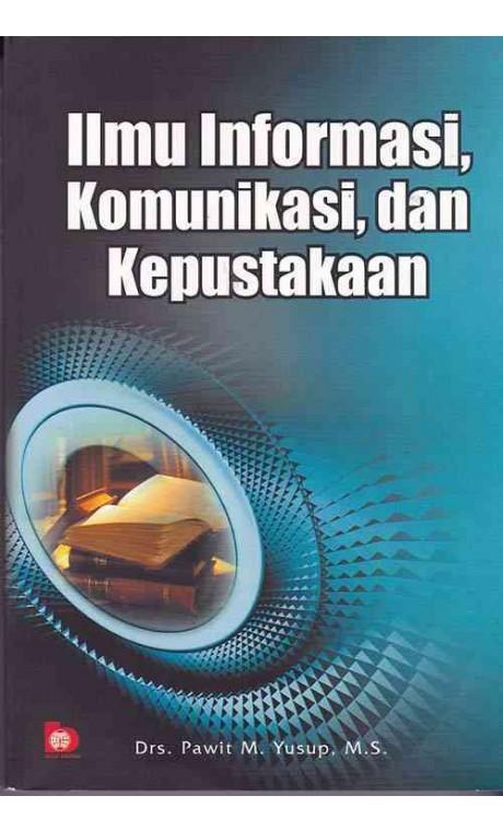 Buku Ilmu Informasi, Komunikasi, Dan Kepustakaan - Drs. Pawit M. Yunus,