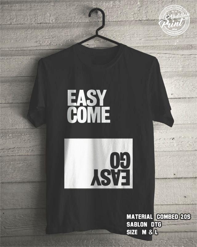 Kaos Distro Custom Design T Shirt Casual Atasan Pria Wanita Cotton Combed 20s Sablon DTG Quality Export - Easy Come Easy Go - Black