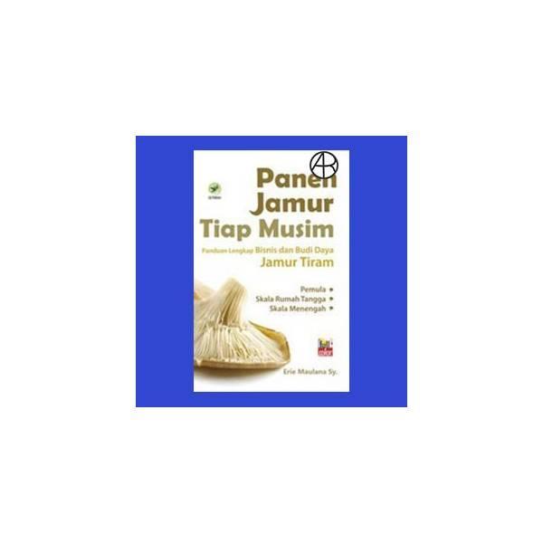 Panen Jamur Tiap Musim : Panduan Lengkap Bisnis Dan Budi Daya Jamur Tiram (Full Color)