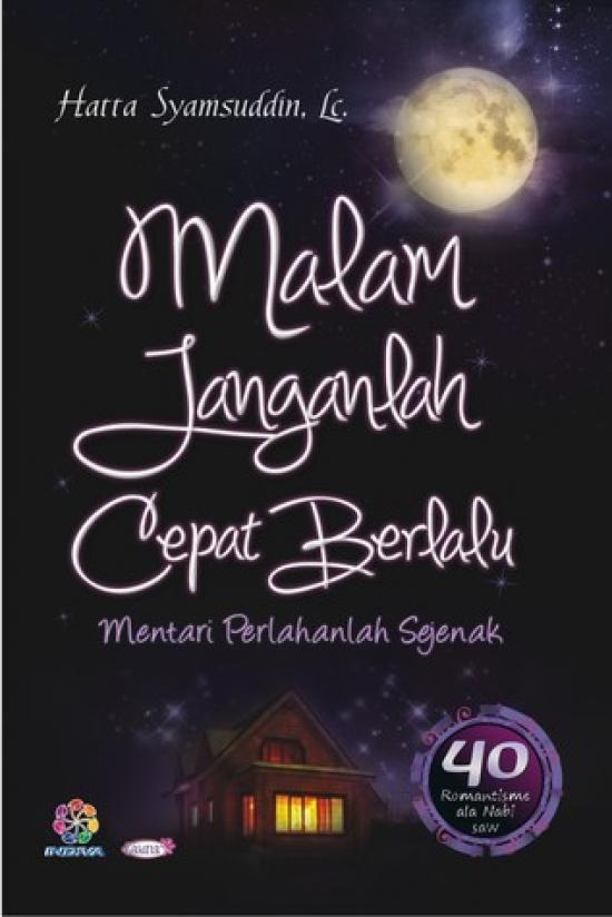 Malam Janganlah Cepat Berlalu Buku Novel Remaja by Hatta Syamsuddin Lc
