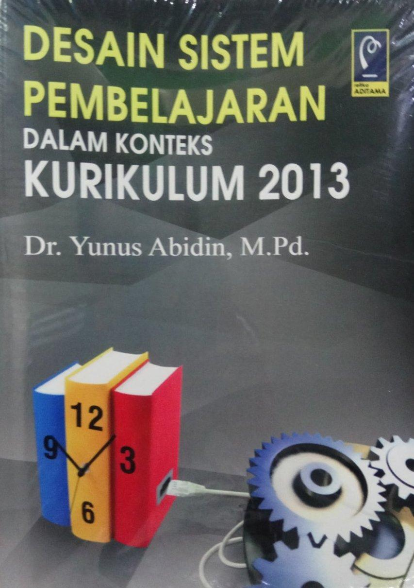 Desain Sistem Pembelajaran dalam Konteks Kurikulum 2013 - Yunus Abidin