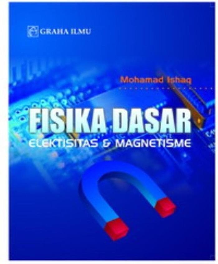 Fisika Dasar Eleksitas & Magnetisme      (      Mohamad Ishaq   ) -