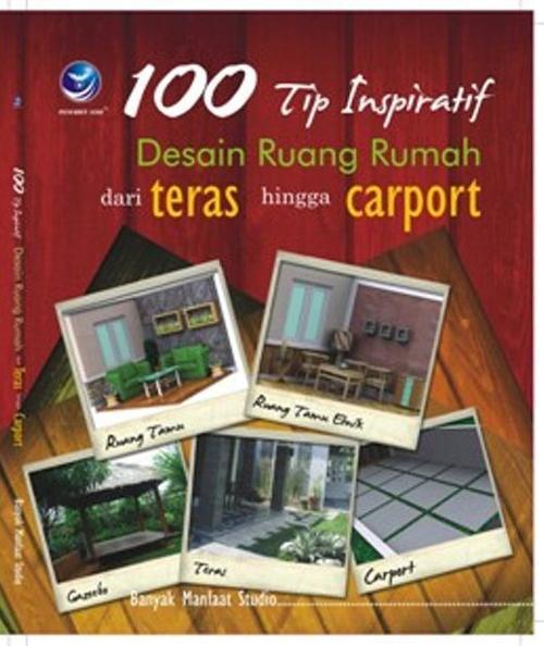 100 Tip Inspiratif Desain Rumah Dari Teras Hingga Carport
