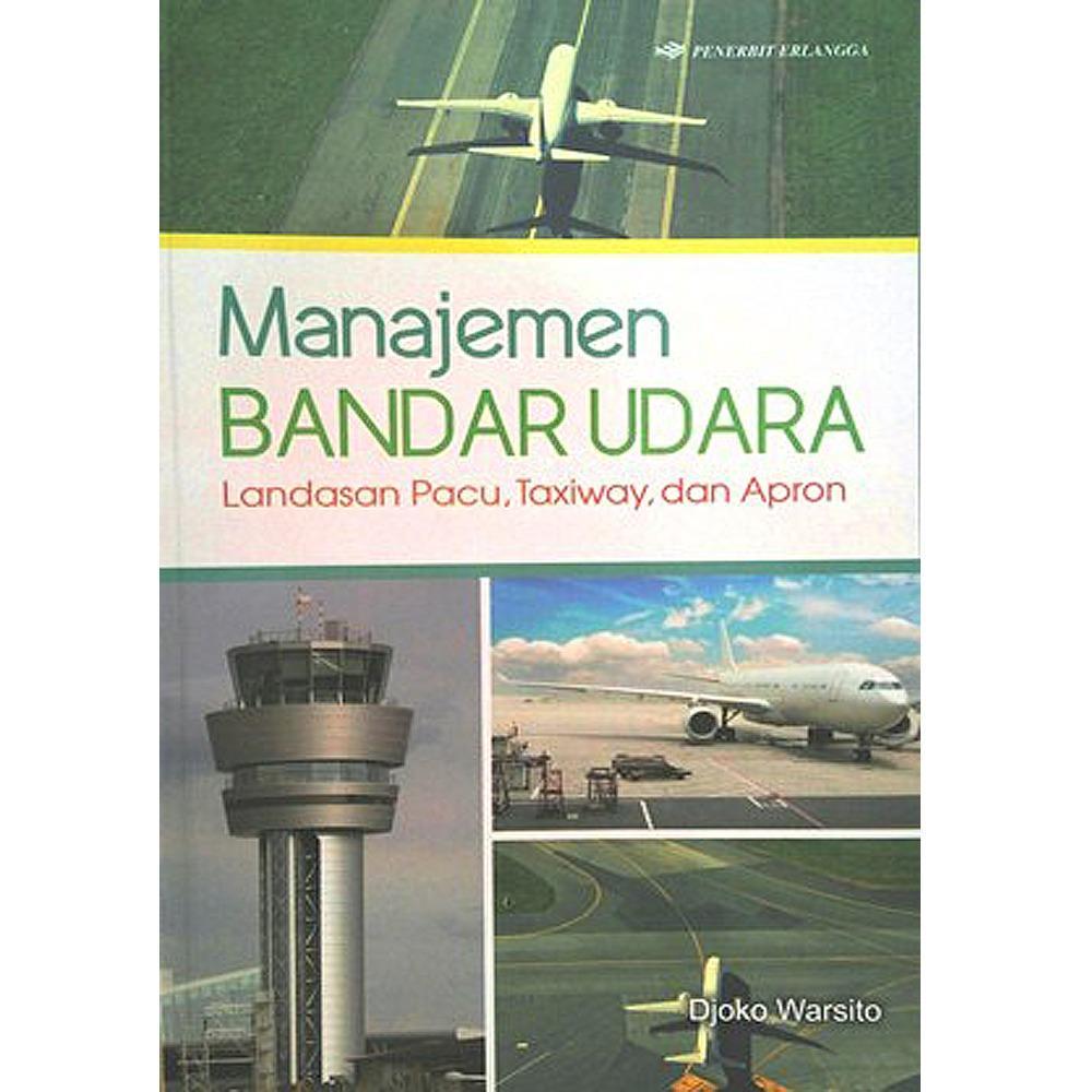 Erlangga Manajemen Bandar Udara Landasan Pacu Taxiway dan Apron By Djoko Warsito