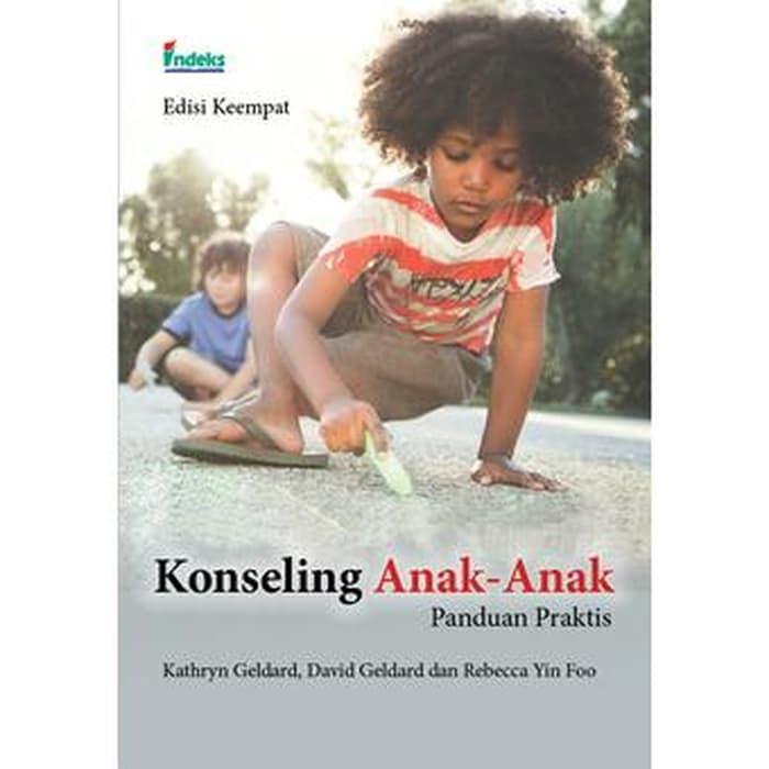 Buku Konseling Anak Anak Panduan Praktis Edisi Keempat - Kathryn Geldard