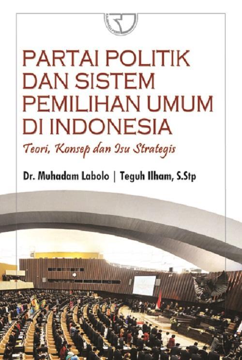 Buku Partai Politik dan Sistem Pemilihan Umum di Indonesia - Dr. Muhadam Labolo
