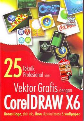 25 Teknik Profesional Bikin Vektor Grafis Dengan Coreldraw X6, Kreasi Logo, Efek Teks, Ikon, Ilustrasi Benda Dan Wallpaper