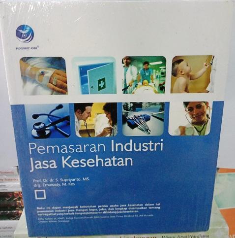 Buku Pemasaran Industri Jasa Kesehatan - Prof.Dr.dr.S.Supriyanto,MS Dan drg.Ernawaty,M.Kes