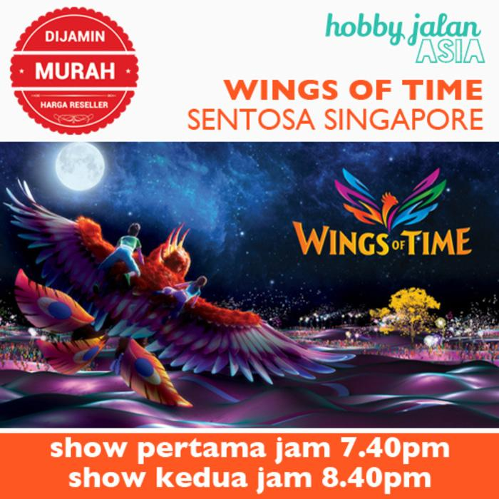 Promo Wings of Time Singapore - Tiket anak/dewasa show 7.40 pm original