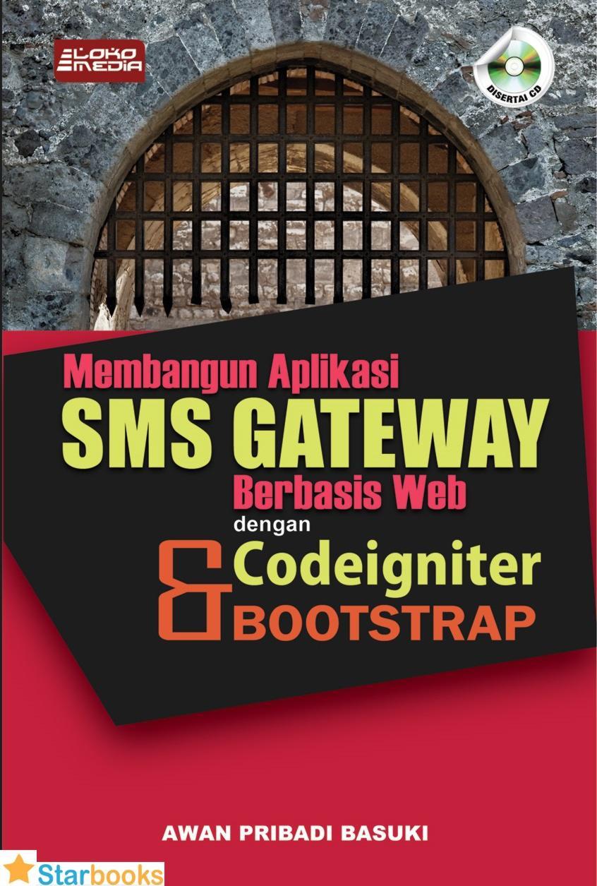 Membangun Aplikasi Sms Gateway Berbasis Web Codeigniter Dan Bootstrap (lokomedia) By Starbooks.