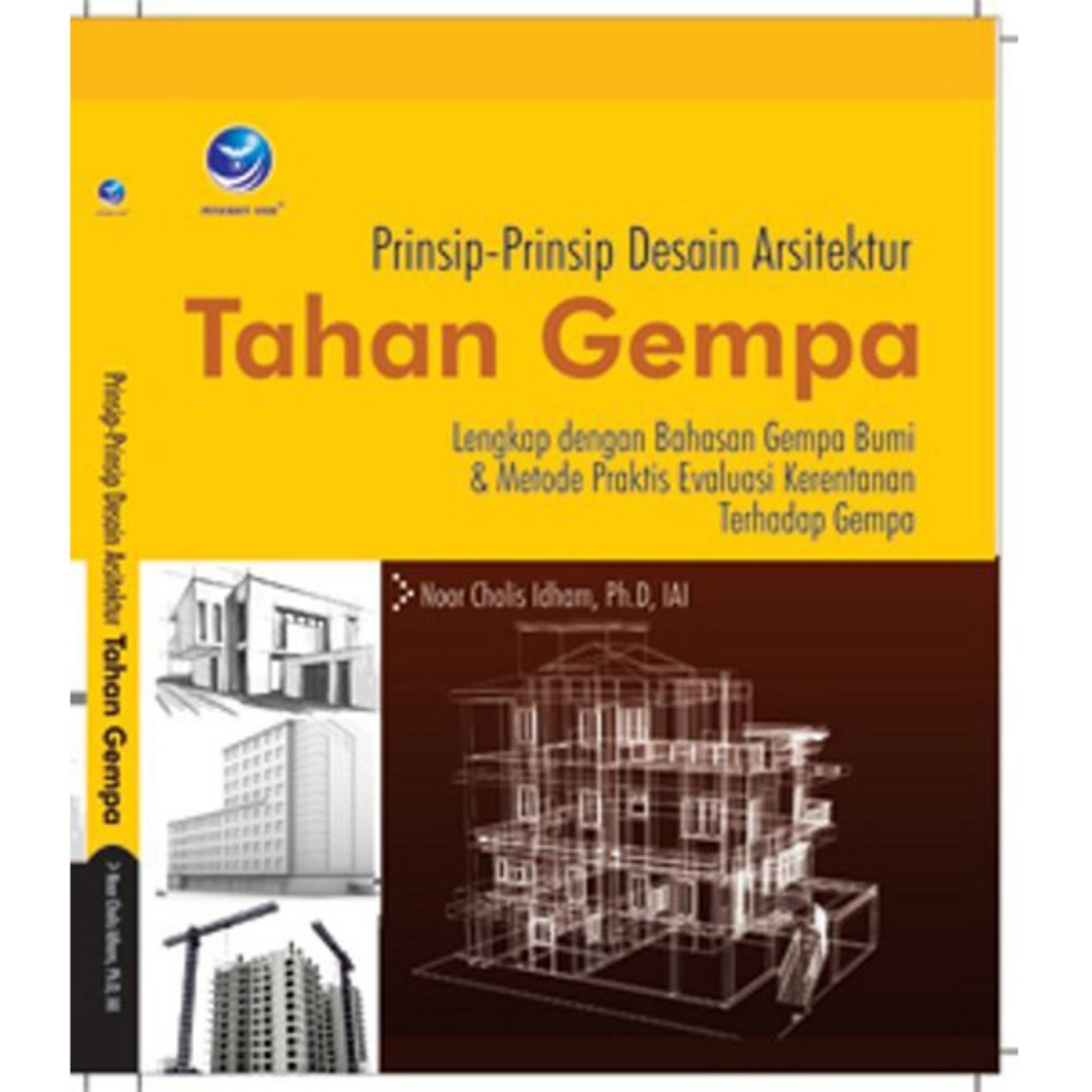 Prinsip-Prinsip Desain Arsitektur Tahan Gempa, Lengkap Dengan Bahasan Gempa Bumi Dan Metode Praktis Evaluasi Kerentanan Terhadap Gempa