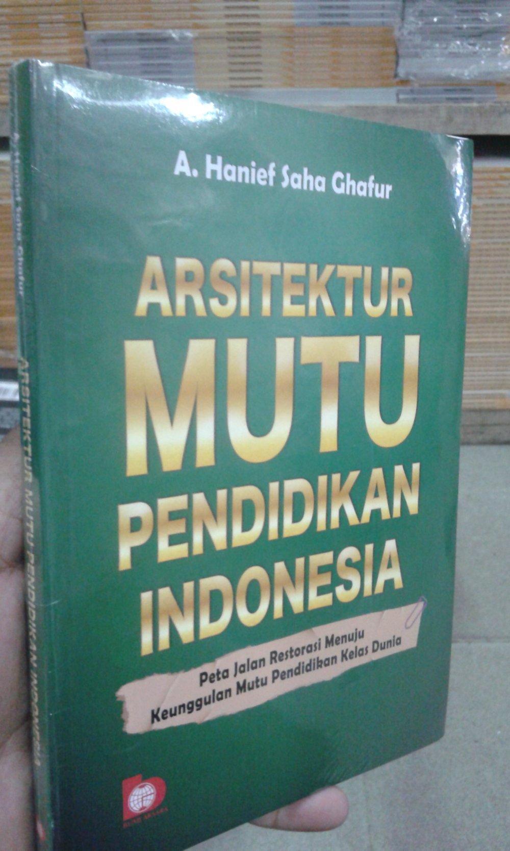 Buku Arsitektur Mutu Pendidikan Indonesia - Hanief Saha Ghafur