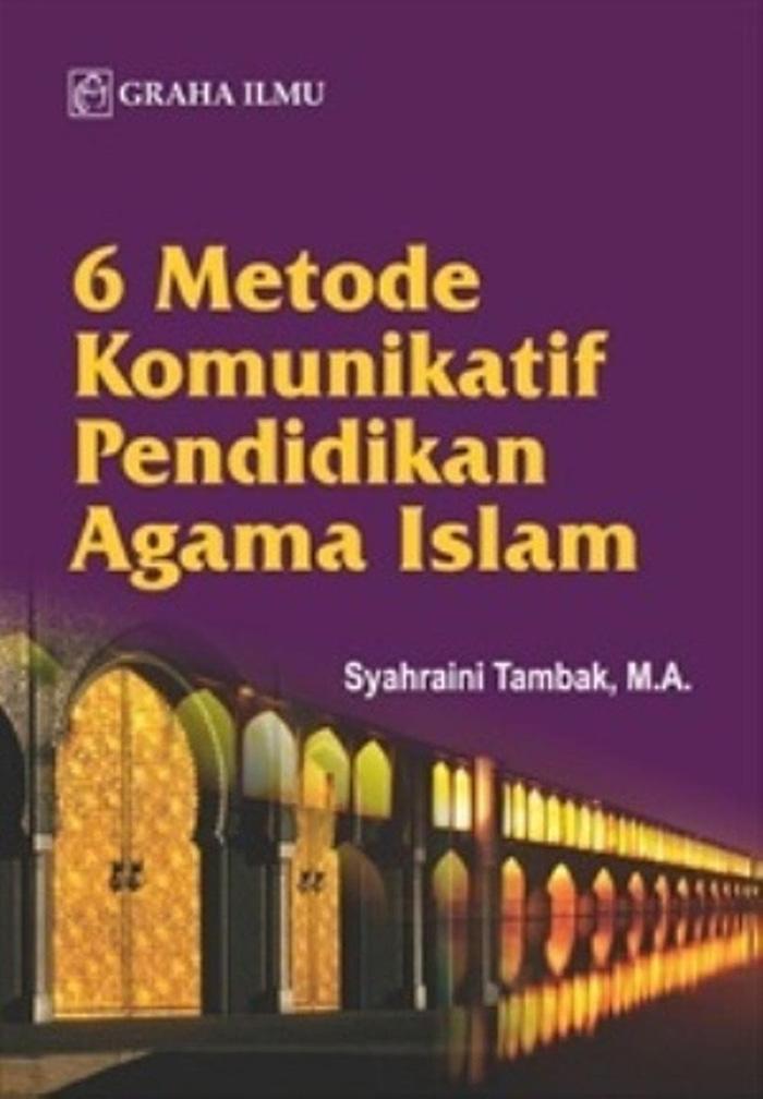 6 Metode Komunikatif Pendidikan Agama Islam - Syahraini Tambak- MA
