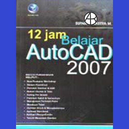 12 Jam Belajar Autocad 2007