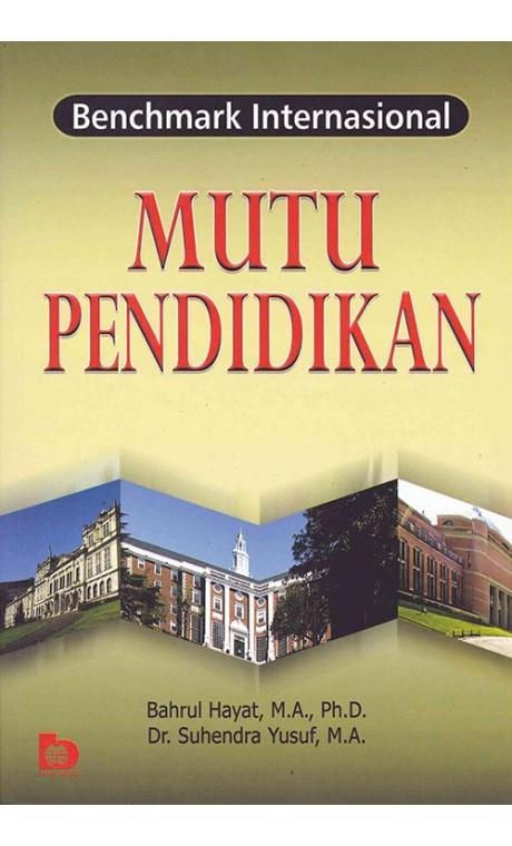 Buku Benchmark Internasional Mutu Pendidikan - Bahrul Hayat, M.A., Phd., dkk.