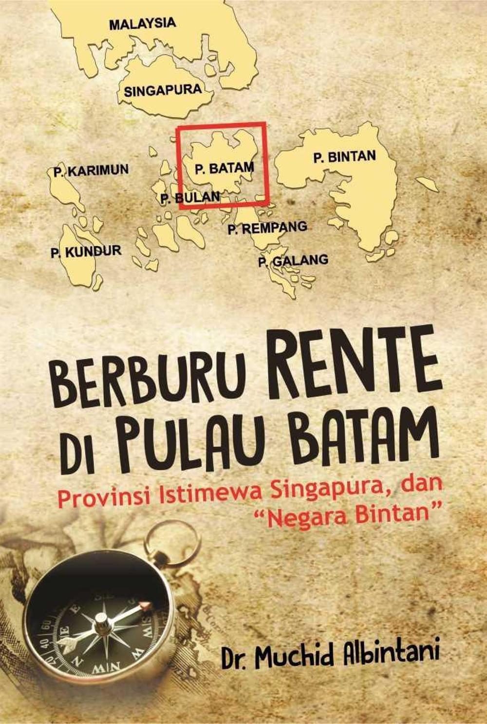"Berburu Rente Di Pulau Batam Provinsi Istimewa Singapura Dan ""Negara Bintan"""