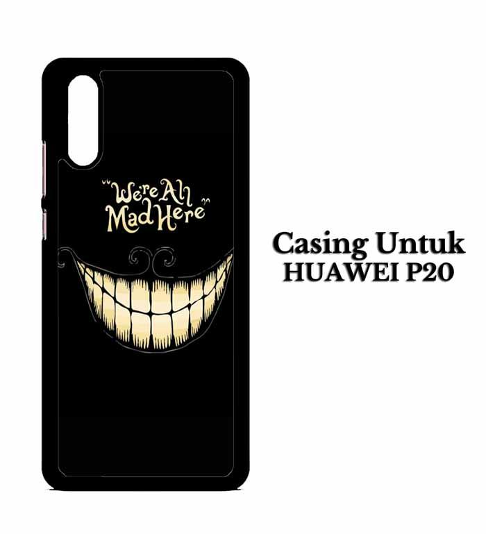 Casing HUAWEI P20 We re all mad here Hardcase Custom Case Snitchshop