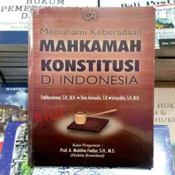 Buku Memahami Keberadaan Mahkamah Konstitusi di Indonesia