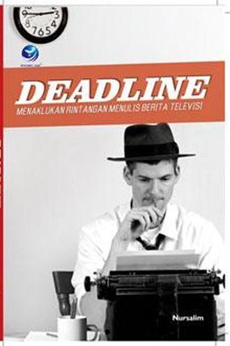 Deadline, Menaklukan Rintangan Menulis Berita Televisi