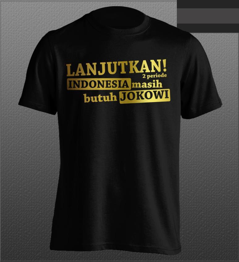 Kaos #2019 Lanjutkan Indonesia Masih Butuh Jokowi 2019 Presiden Tetap