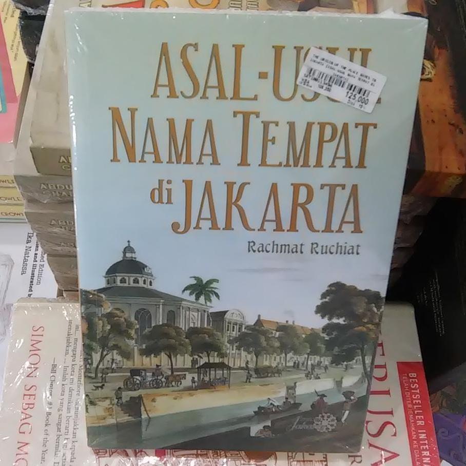 Buku Asal-Usul Nama Tempat di Jakarta : The Origin Of The Place Names in Jakarta - Rachmat Ruchiat