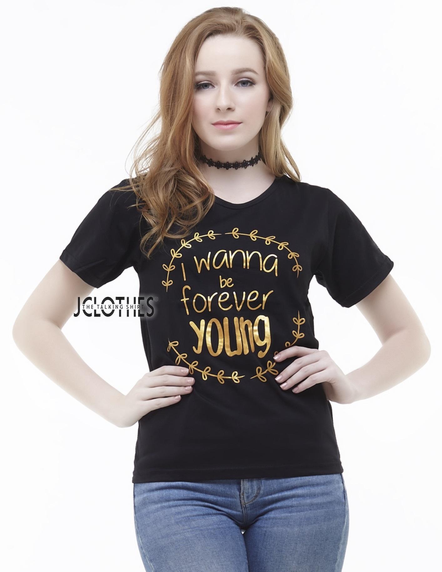JCLOTHES Kaos Cewe / Tumblr Tee / Kaos Wanita Lengan Pendek I Wanna Be Forever Young