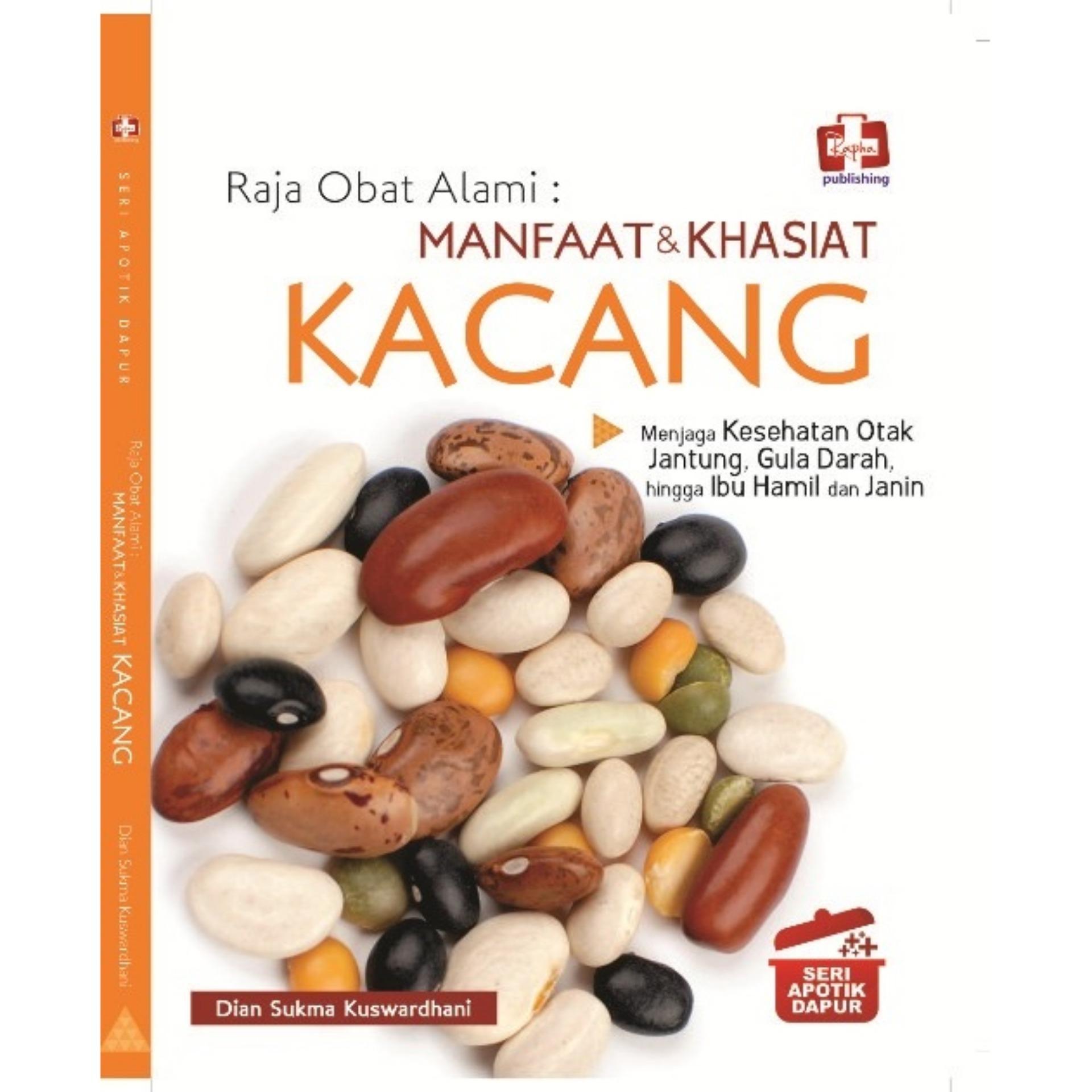 Seri Apotik Dapur: Raja Obat Alami: Manfaat & Khasiat Kacang, Menjaga Kesehatan Otak, Jantung, Gula Darah Hingga Ibu Hamil dan Janin