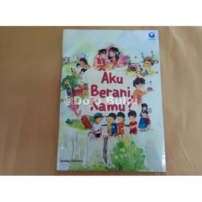 Aku Berani- Kamu ? By Naning Chandra - Kidsbook