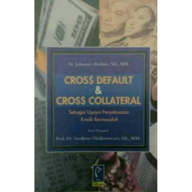 Cross Default & Cross Collateral Sebagai Upaya Penyelesaian Kredit Bermasalah - Johannes Ibrahim
