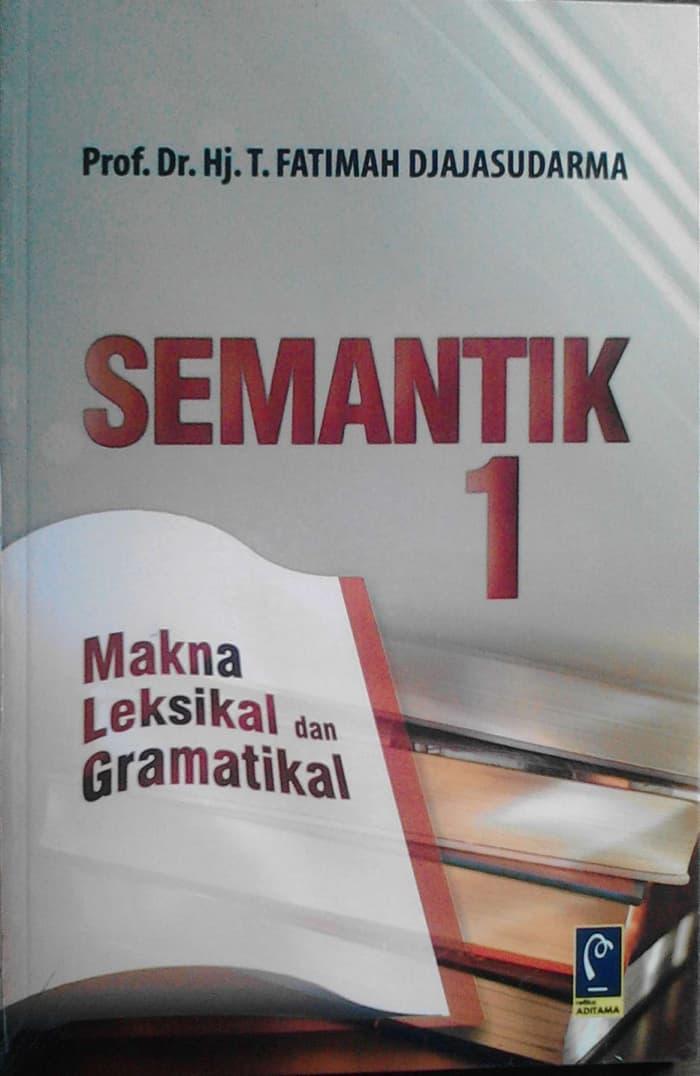 Buku Semantik 1: Makna Leksikal dan Gramatikal - T. Fatimah Djajasudarma