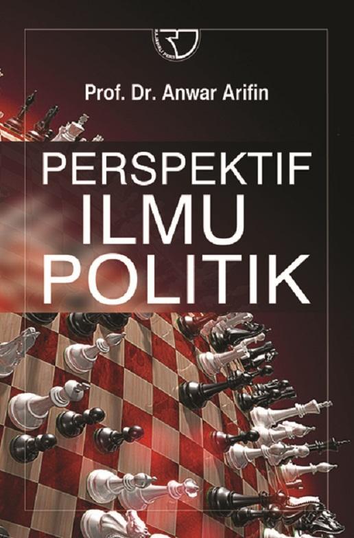Perspektif Ilmu Politik – Anwar Arifin