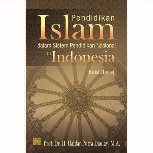 Buku Pendidikan Islam dalam Sistem Pendidikan Nasional di Indonesia - Prof. Dr. H. Haidar Putra Dau