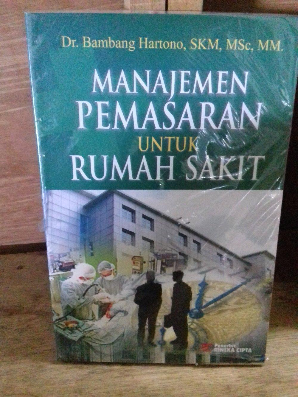Buku Manajemen Pemasaran Untuk Rumah Sakit - Dr. Bambang Hartono. SKM. MSc