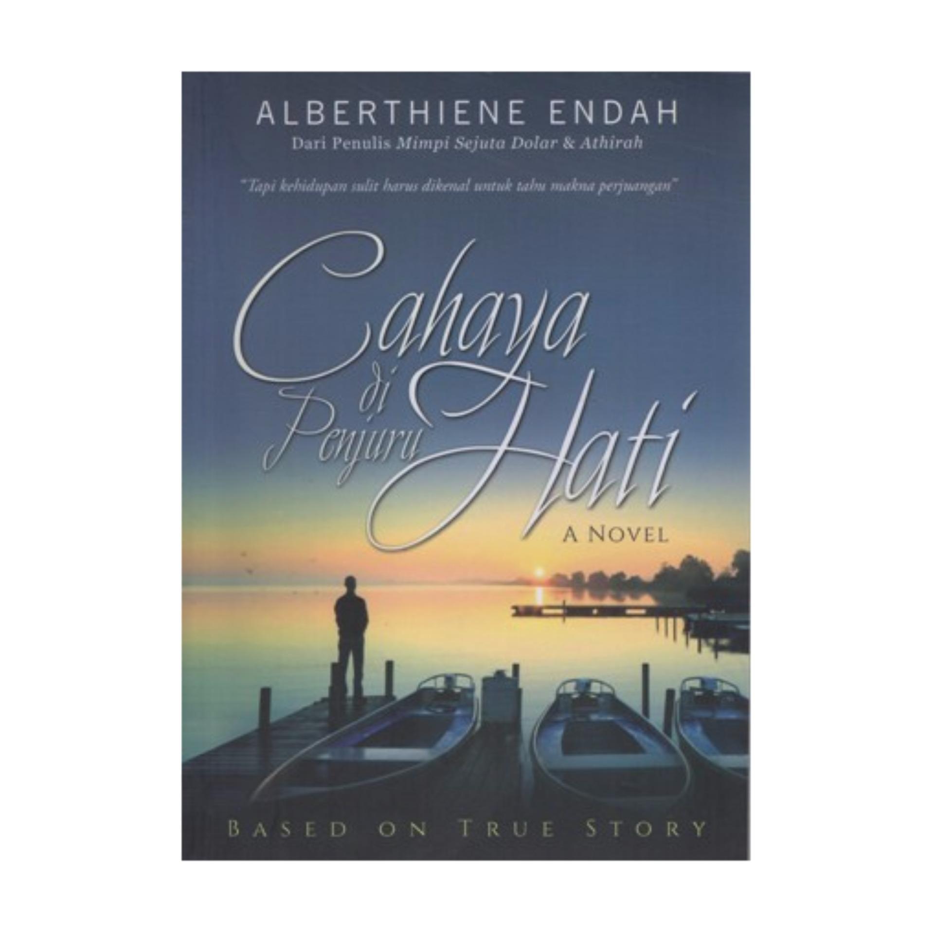 CAHAYA DI PENJURU HATI (A Novel), Albertiene Endah .