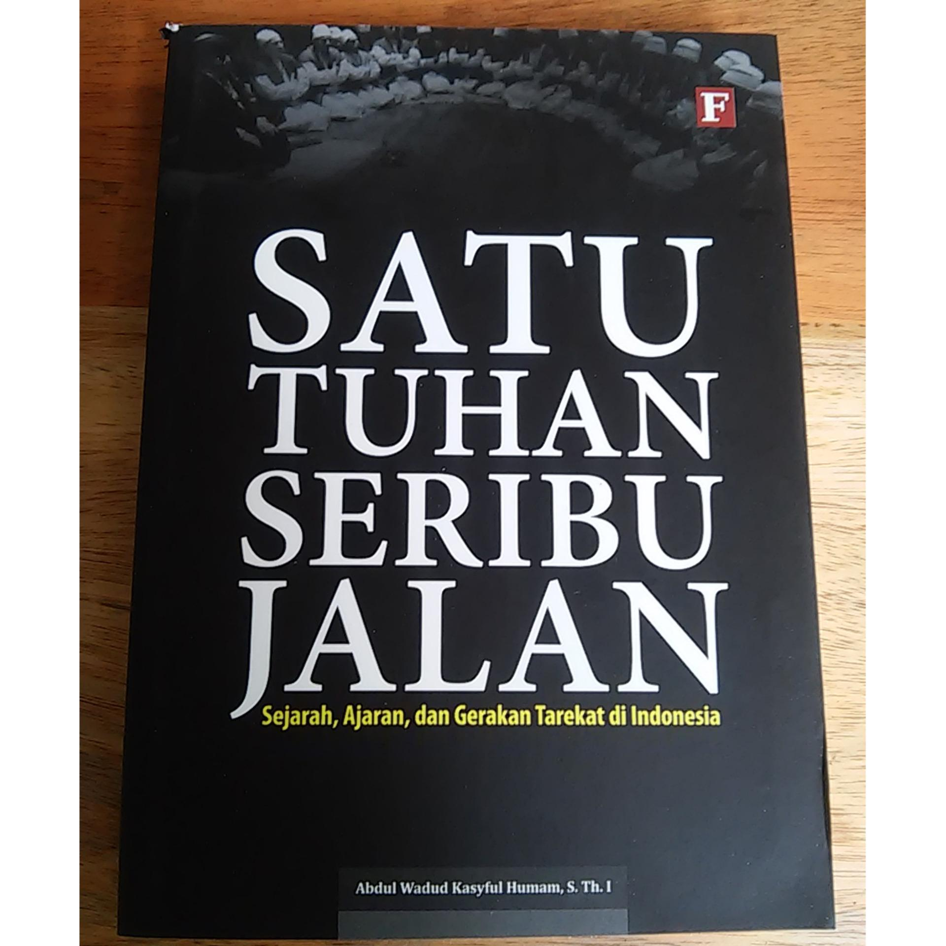Cheap online Satu Tuhan Seribu Jalan: Sejarah, Ajaran dan Gerakan Tarekat di Indonesia -